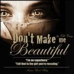 dont make me beautiful