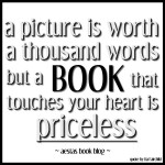 a picture is worth a thousand words but a book that touches your heart is priceless