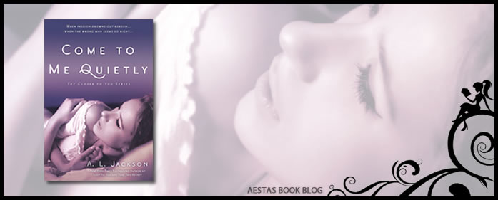 Book Review — Come To Me Quietly (Closer To You #1) by AL Jackson