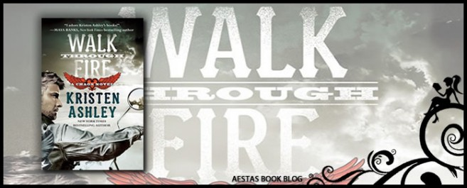 Book Review — Walk Through Fire (Chaos #4) by Kristen Ashley