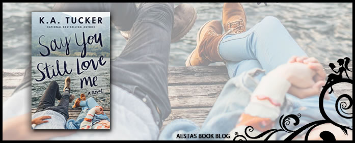 Book Review — Say You Still Love Me: A Novel by KA Tucker